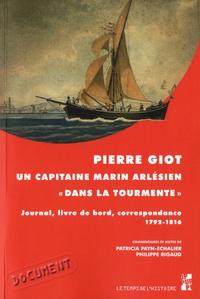 """Patricia Payn-Echalier et Philippe Rigaud - Pierre Giot, un capitaine marin arlésien """"dans la tourmente"""" - Journal, livre de bord, correspondance (1792-1816)."""