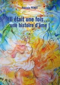 Patricia Penot - Il était une fois...une histoire d'âme - Conte pour l'enfant en soi.