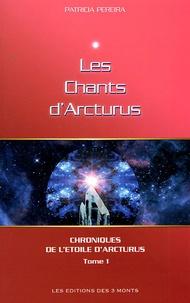Patricia Pereira - Chroniques de l'Etoile d'Arcturus Tome 1 : Les chants d'Arcturus.