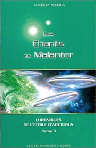 Patricia Pereira - Chroniques de l'Etoile d'Arcturus Tome 3 : Chants de Malantor.