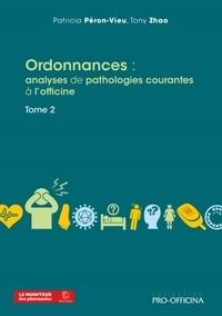 Patricia Péron-Vieu et Tony Zhao - Ordonnances : Analyses de pathologies courantes à l'officine - Tome 2.