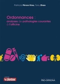 Patricia Péron-Vieu et Tony Zhao - Ordonnances - Analyses de pathologies courantes à l'officine.