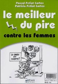 Patricia Petiot Cortes et Pascal Petiot Cortes - Le meilleur du pire - Contre les femmes ; Contre les hommes.