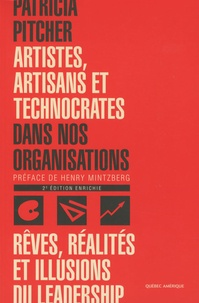 Patricia Pitcher - Artistes, artisans et technocrates dans nos organisations - Rêves, réalités et illusions du leadership.