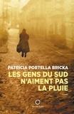 Patricia Portella Bricka et Zouéki Marc-Antoine - Les gens du Sud n'aiment pas la pluie.