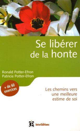 Patricia Potter-Efron et Ronald Potter-Efron - Se libérer de la honte - Les chemins vers une meilleure estime de soi.