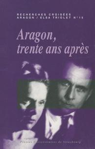 Patricia Principalli et Erwann Caulet - Recherches croisées Aragon / Elsa Triolet N° 15 : Aragon, trente ans après.