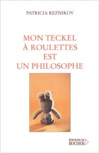 Patricia Reznikov - Mon teckel à roulettes est un philosophe.