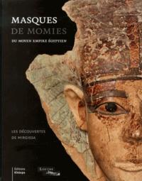 Masques de momies du Moyen Empire égyptien- Les découvertes de Mirgissa - Patricia Rigault-Déon |