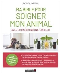 Patricia Riveccio - Ma bible pour soigner mon animal avec les médecines naturelles.