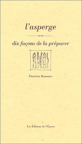 Patricia Romatet - L'asperge - Dix façons de la préparer.