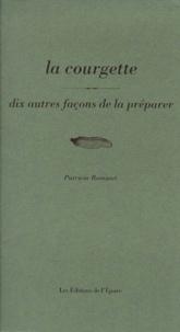 Patricia Romatet - La courgette - Dix façons de la préparer.