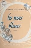 Patricia Ruiz-Gamboa - Les Roses bleues.