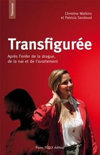 Patricia Sandoval et Christine Watkins - Transfigurée - Après l'avortement, la drogue, la rue....
