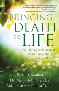 Patricia Scanlan et Aidan Storey - Bringing Death to Life - An Uplifting Exploration of Living, Dying, the Soul Journey and the Afterlife.