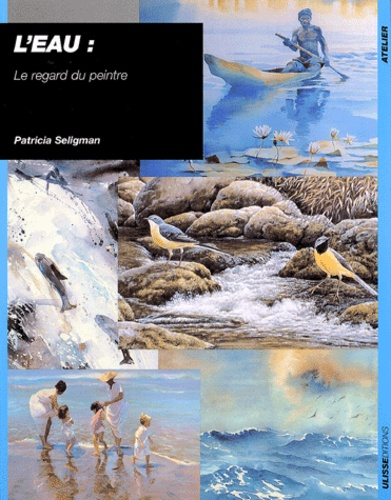 Patricia Seligman - L'eau - Le regard du peintre.