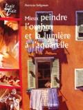 Patricia Seligman - Mieux peindre l'ombre et la lumière à l'aquarelle.