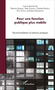 Patricia Serman et Yves Cannac - Pour une fonction publique plus mobile - Recommandations et solutions pratiques.