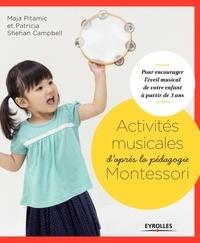 Patricia Shehan Campbell et Maja Pitamic - Activités musicales d'après la pédagogie Montessori - Pour encourager l'éveil musical de votre enfant à partir de 3 ans.