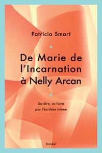 Patricia Smart - De Marie de l'incarnation à Nelly Arcan.