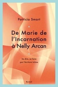 Patricia Smart - De Marie de L'Incarnation à Nelly Arcan - Se dire, se faire par l'écriture intime.