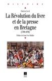 Patricia Sorel - La révolution du livre et de la presse en Bretagne (1780-1830).