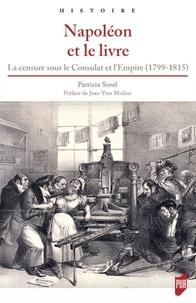 Patricia Sorel - Napoléon et le livre - La censure sous le Consulat et l'Empire (1799-1815).