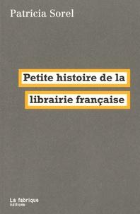 Patricia Sorel - Petite histoire de la librairie française.