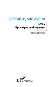 Patricia Tardif-Perroux - La France, son avenir - Livre 2, Dynamiques de changement.