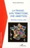 Patricia Tardif-Perroux - La france : son territoire, une ambition - Mutations, situation, défis.