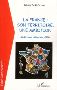 La france : son territoire, une ambition - Mutations, situation, défis.pdf