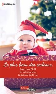 Patricia Thayer et Cara Colter - Le plus beau des cadeaux - Papa pour Noël - Un toit pour nous - Le présent de la vie.