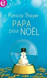 Patricia Thayer - Papa pour Noël.