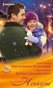 Patricia Thayer et Rebecca Winters - Pour le bonheur de Cassandra - Quelques jours pour aimer.