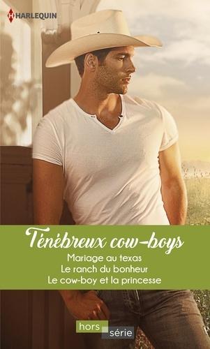 Ténébreux cow-boys. Mariage au Texas - Le ranch du bonheur - Le cow-boy et la princesse