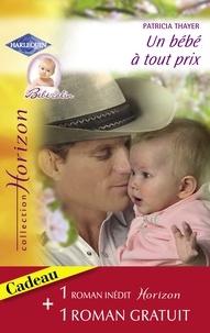 Patricia Thayer et Cynthia Rutledge - Un bébé à tout prix - Invitation à l'amour (Harlequin Horizon).