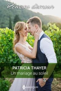 Patricia Thayer - Un mariage au soleil.