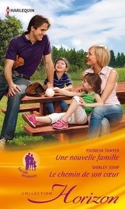 Patricia Thayer et Shirley Jump - Une nouvelle famille - Le chemin de son coeur.