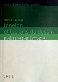 Patricia Touboul - Fénelon et les arts du dessin - Instruire par l'image.