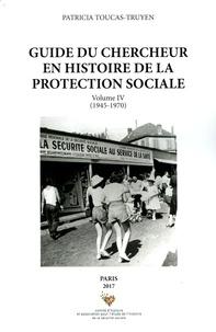 Patricia Toucas-Truyen - Guide du chercheur en histoire de la protection sociale - Volume 4 (1945-1970).