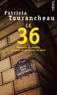 Patricia Tourancheau - Le 36 - Histoires de poulets, d'indics et de tueurs en série.
