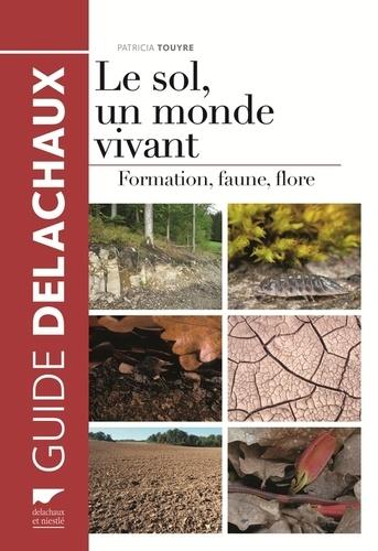 Patricia Touyre - Le sol, un monde vivant - Formation, faune, flore.