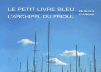 Patricia Urfels - Le petit livre bleu ; L'archipel du Frioul.