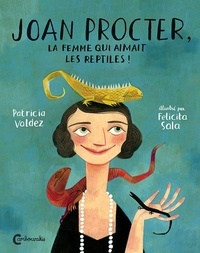 Patricia Valdez et Felicita Sala - Joan Procter, la femme qui aimait les reptiles !.