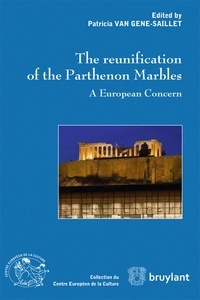 Patricia Van Gene-Saillet - The reunification of the Parthenon Marbles - A European Concern.