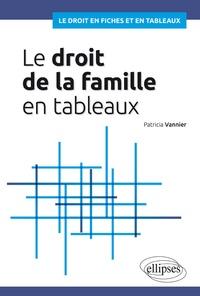 Patricia Vannier - Le droit de la famille en tableaux.