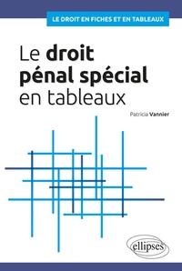 Patricia Vannier - Le droit pénal spécial en tableaux.