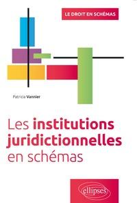Patricia Vannier - Les institutions juridictionnelles en schémas.