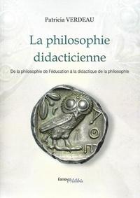 Patricia Verdeau - La philosophie didacticienne - De la philosophie de l'éducation à la didactique de la philosophie.