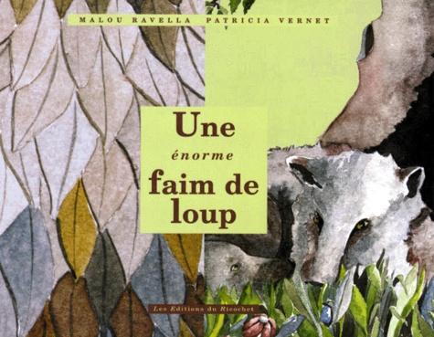 Patricia Vernet et Malou Ravella - Une énorme faim de loup.